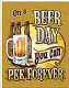 On A Beer Day You Can Pee Forever funny steel sign (st)